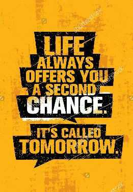 life - shutterstock LIFE 1 ALWAYS OFFERS YOU A SECOND CHANCE , IT ' S CALLED TOMORROW . - ShareChat