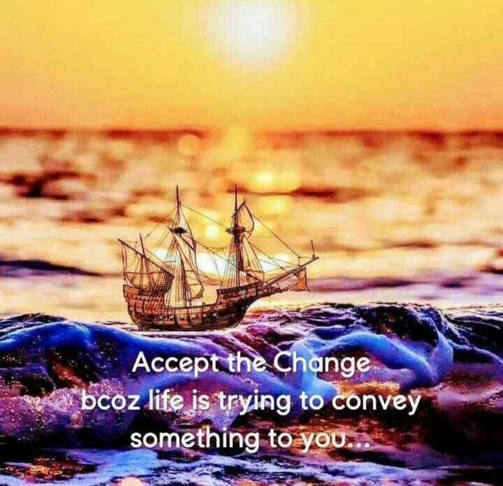 life - Accept the Change der bcoz life is trying to convey something to you . . . - ShareChat
