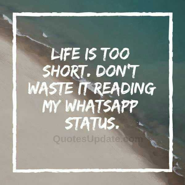 life - LIFE IS TOO SHORT . DON ' T WASTE IT READING MY WHATSAPP STATUS . Quotes Update . com - ShareChat