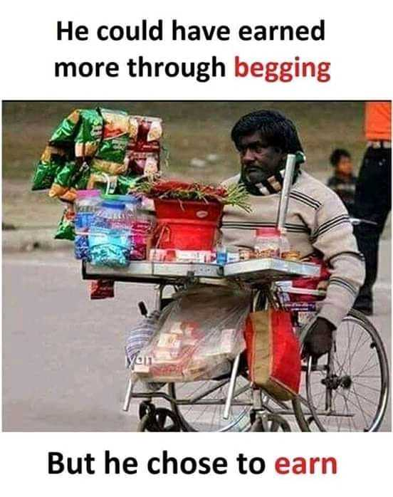 life change... - He could have earned more through begging But he chose to earn - ShareChat