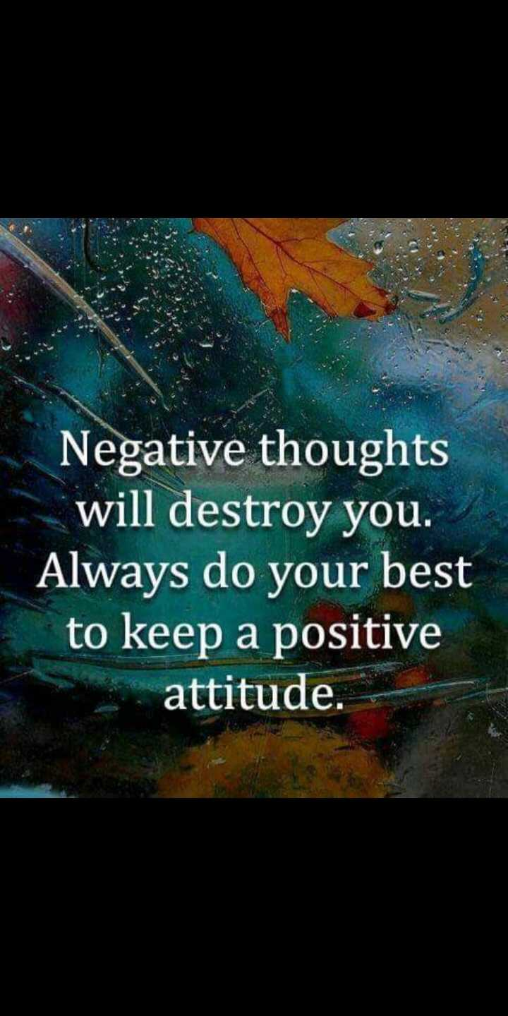 life change quatations - Negative thoughts will destroy you . Always do your best to keep a positive attitude . - ShareChat