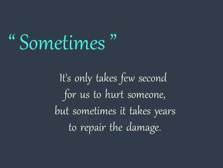 "life change quatations - "" Sometimes "" ' It ' s only takes few second for us to hurt someone , but sometimes it takes years to repair the damage . - ShareChat"