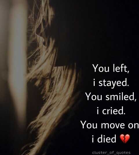 life facts - You left , i stayed . You smiled , i cried . You move on i died cluster _ of _ quotes - ShareChat