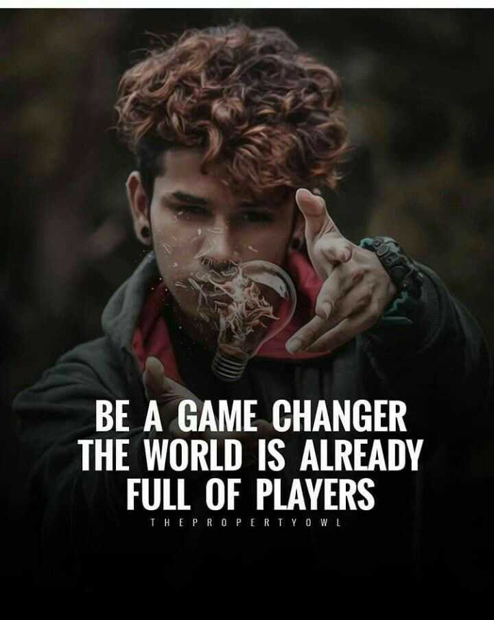 life goals - BE A GAME CHANGER THE WORLD IS ALREADY FULL OF PLAYERS THE PROPERTY OWL - ShareChat