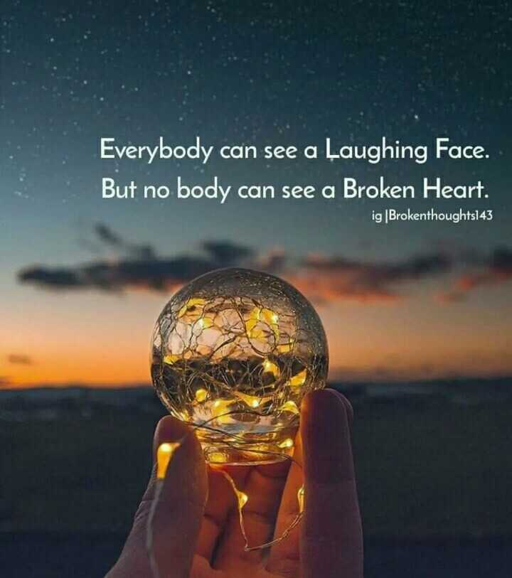 life quotes - Everybody can see a Laughing Face . But no body can see a Broken Heart . ig ( Brokenthoughts143 - ShareChat