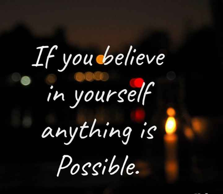 life quotes - If youdbelieve in yourself anything is Possible . - ShareChat