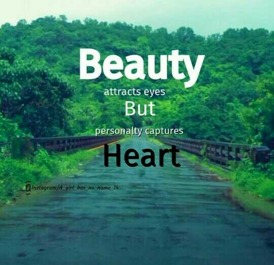 life quotes - Beauty attracts eyes But personalty captures Heart Instagram / A _ girl _ has _ no _ name _ 14 - ShareChat