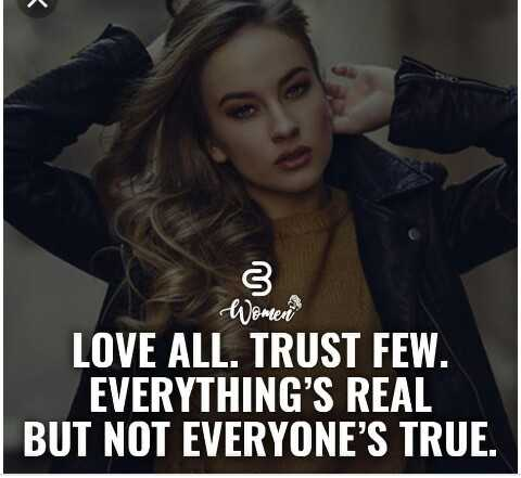 life quotes - Women LOVE ALL . TRUST FEW . EVERYTHING ' S REAL BUT NOT EVERYONE ' S TRUE . - ShareChat