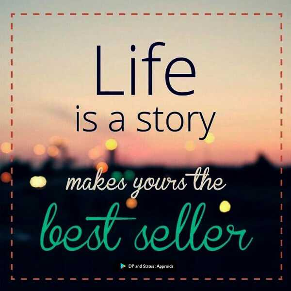 life style ... - - - - - - - Life is a story - - - - • makes yours the best seller DP and Status : Approids L - - - - - - - - - - - - - - - - - - - - - - ShareChat