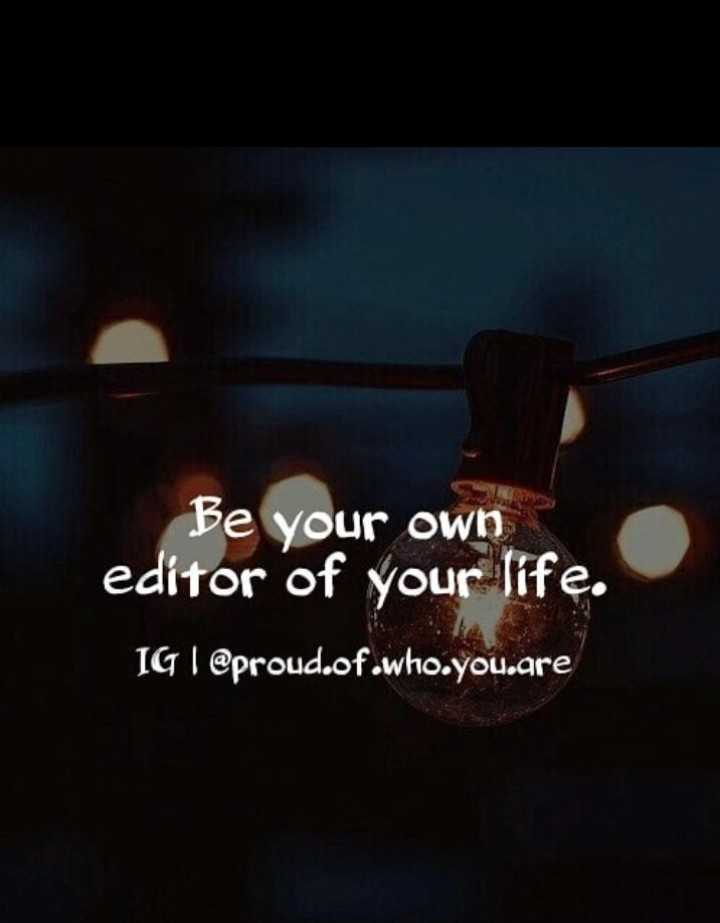 lifestyle - Be your own editor of your life . IG | @ proud . of . who . you . gre - ShareChat