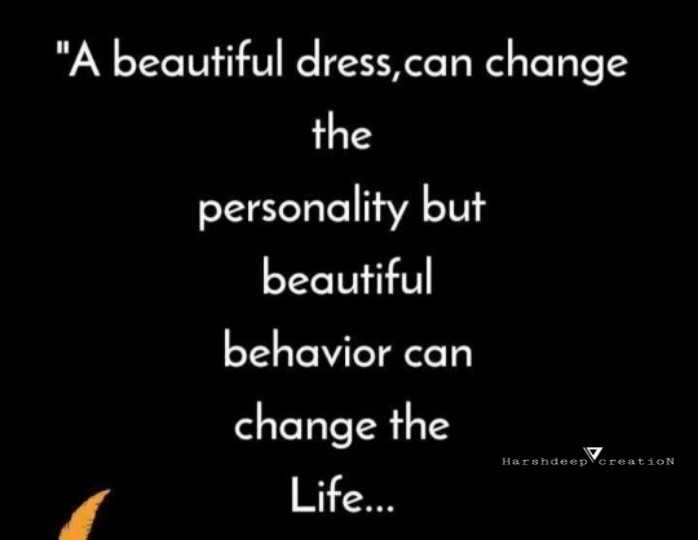 live life - A beautiful dress , can change the personality but beautiful behavior can change the Life . . . Harshdeep creation - ShareChat