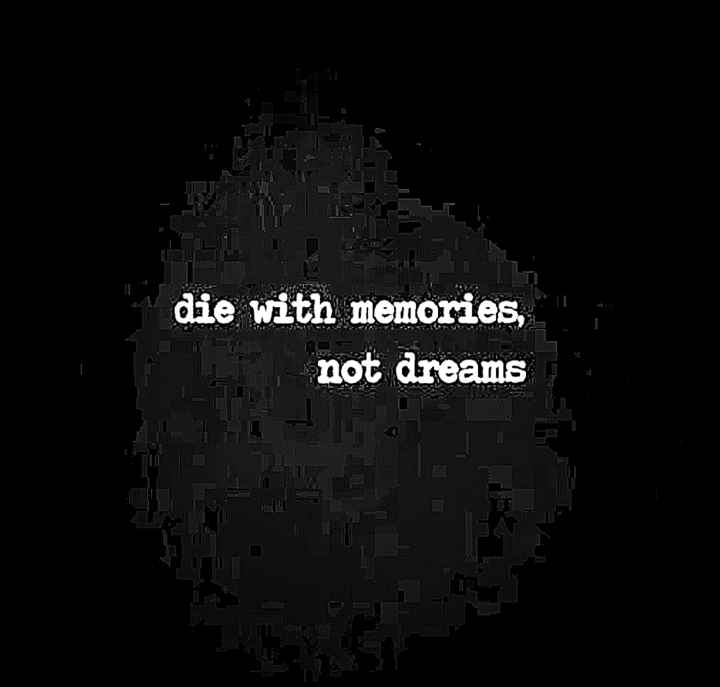 live life - die with memories , not dreams - ShareChat