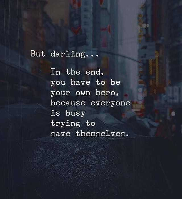love ❤feelings - But darling . . . In the end , you have to be your own hero , because everyone is busy trying to save themselves . - ShareChat