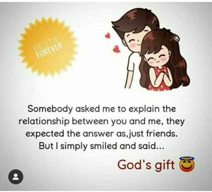 💞💞love 💞💞 - BESTIE FOREVER Somebody asked me to explain the relationship between you and me , they expected the answer as , just friends . But I simply smiled and said . . . God ' s gift - ShareChat