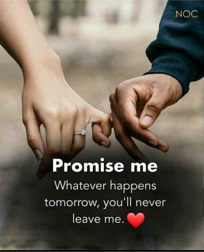 love 💞 - NOC Promise me Whatever happens tomorrow , you ' ll never leave me . - ShareChat
