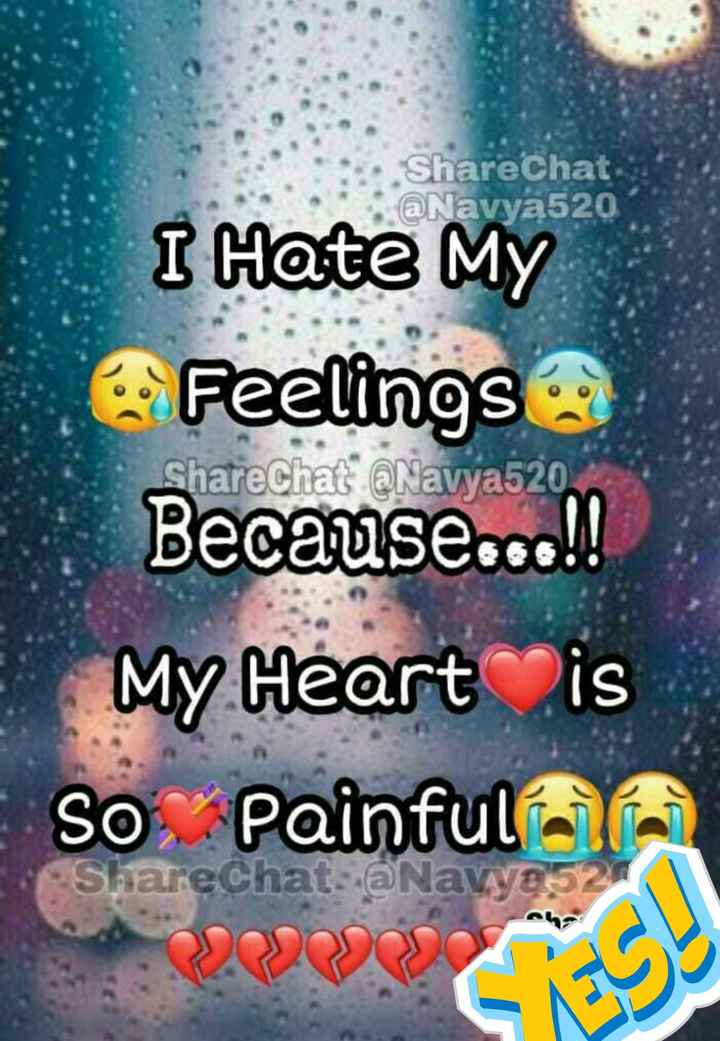 💞💞love 💞💞 - ShareChat @ Navya520 ShareChat @ Navya520 I Hate My Feelings Because . . . ! ! My Heart is So Painful ShareChat : @ Navya - ShareChat