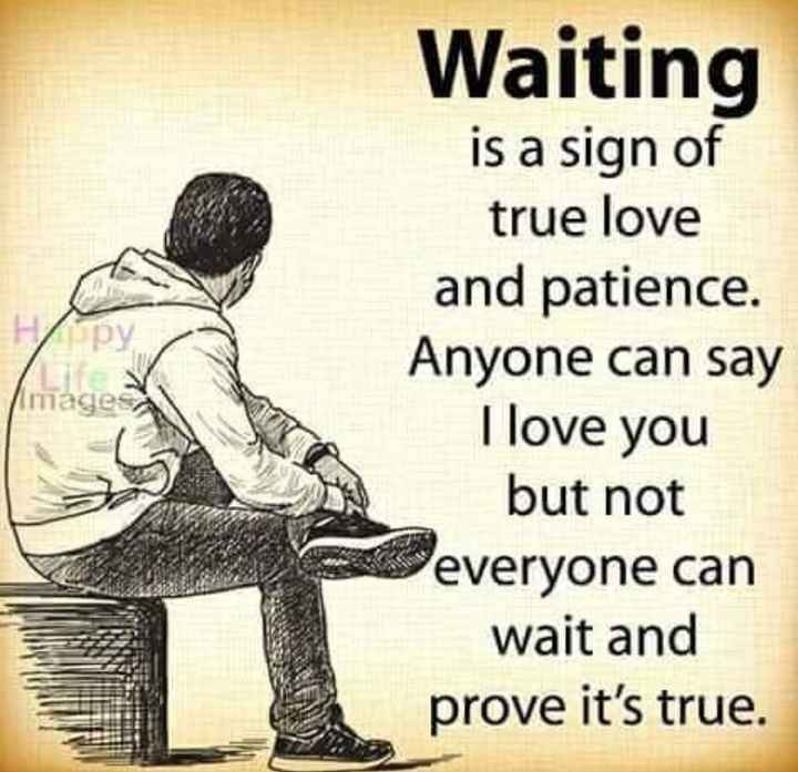 love and love only - Waiting is a sign of true love and patience . Anyone can say I love you but not everyone can wait and prove it ' s true . Imagen - ShareChat