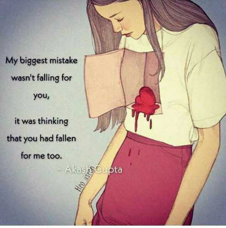 love breakup - My biggest mistake wasn ' t falling for you , it was thinking that you had fallen for me too . ~ Akas Gupta Heo - ShareChat