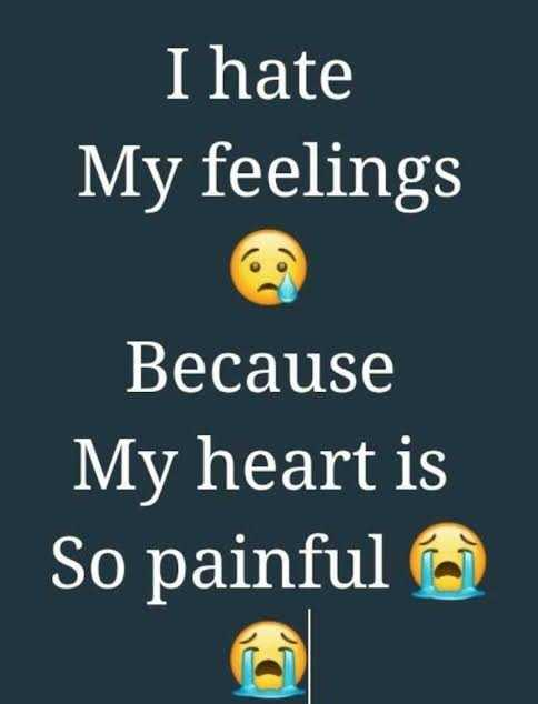 love failure 💔💔 - I hate My feelings Because My heart is So painful - ShareChat