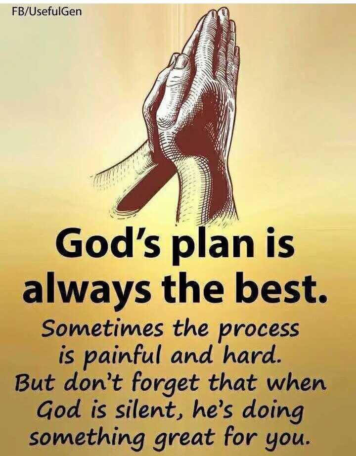👏love is god👏 - FB / Usefulgen God ' s plan is always the best . Sometimes the process is painful and hard . But don ' t forget that when God is silent , he ' s doing something great for you . - ShareChat