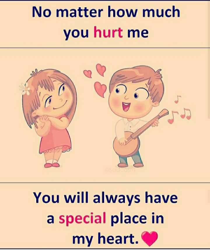 love 😍 love - No matter how much you hurt me You will always have a special place in my heart . - ShareChat