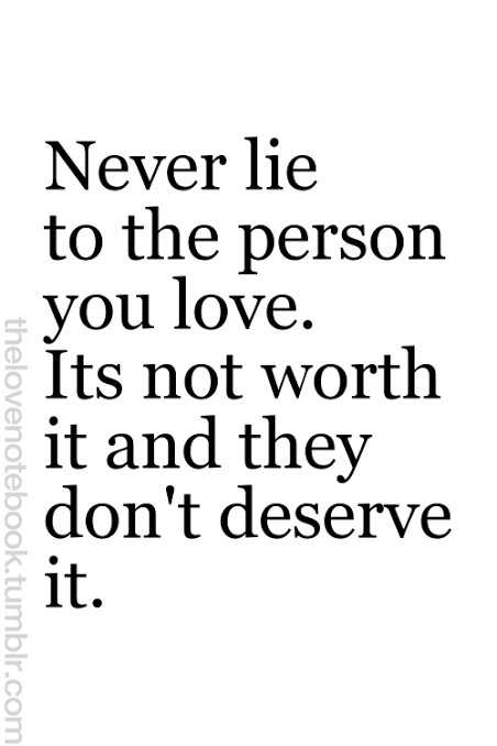 love quotes - thelovenotebook . tumblr . com Never lie to the person you love . Its not worth it and they don ' t deserve it . - ShareChat
