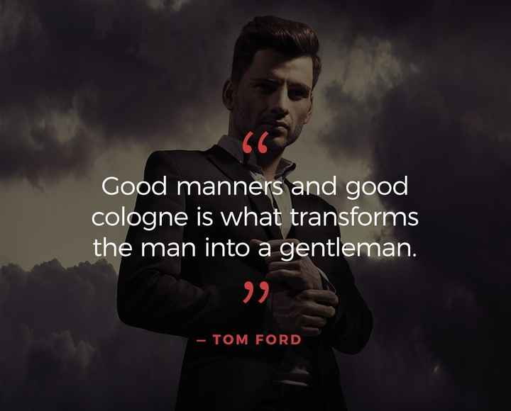 love quotes - Good manners and good cologne is what transforms the man into a gentleman . 1 – TOM FORD - ShareChat