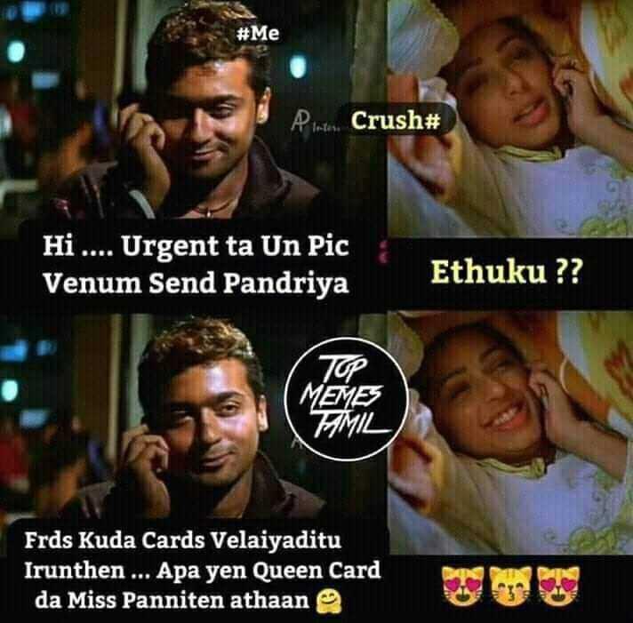😍lovers😍 - # Me P . . . Crush # Hi . . . . Urgent ta Un Pic Venum Send Pandriya Ethuku ? ? MEMES FAMIL Frds Kuda Cards Velaiyaditu Irunthen . . . Apa yen Queen Card da Miss Panniten athaan - ShareChat