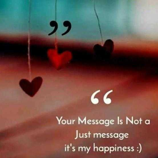 💞love status💞 - Your Message Is Not a Just message it ' s my happiness : ) - ShareChat