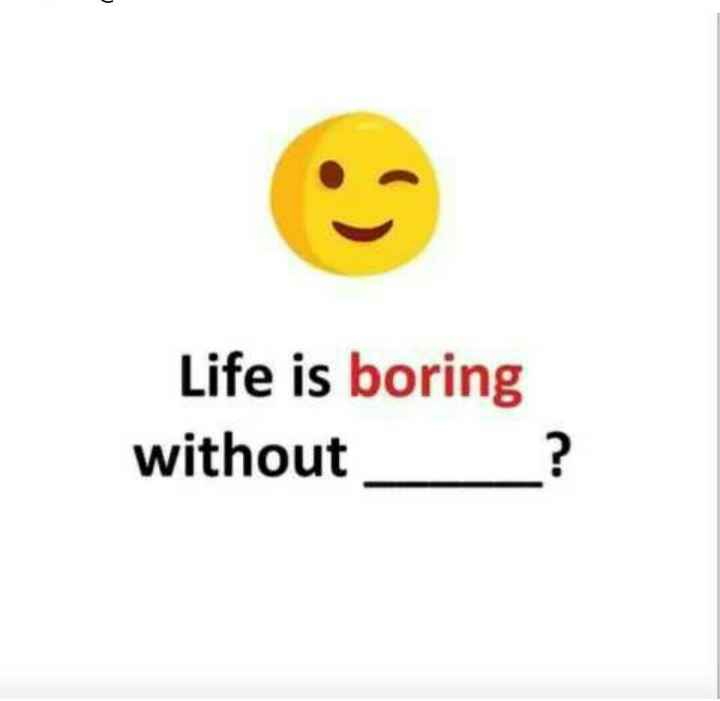 ma prashnaki mijavabu - Life is boring without - ShareChat