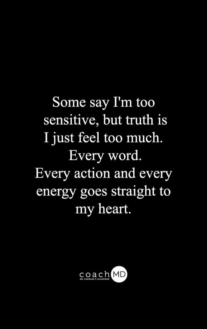 mara vise 💃👈 - Some say I ' m too sensitive , but truth is I just feel too much . Every word . Every action and every energy goes straight to my heart . coach MD - ShareChat