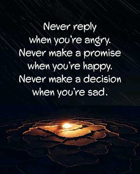 mass quotes - Never reply when you ' re angry . Never make a promise when you ' re happy . Never make a decision when you ' re sad . - ShareChat