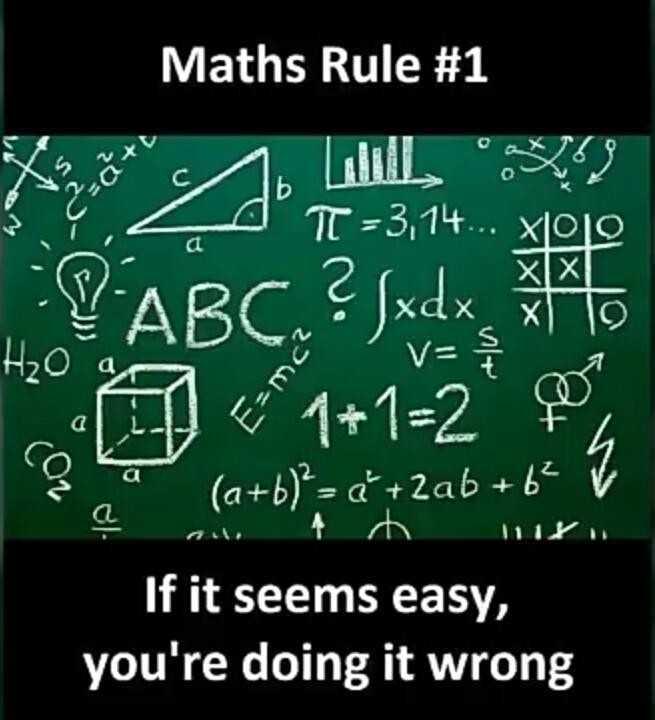 maths trick - Maths Rule # 1 51 T - 3 . 14 . . . XOLO VABC ? Jxdx xdx V = ? 2 < * 1 + 1 = 2 * petit ( a + b ) = d ' + 2ab + 62 7 If it seems easy , you ' re doing it wrong - ShareChat