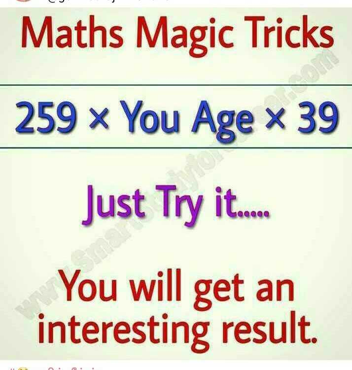 maths trick - Maths Magic Tricks 259 * You Age x 39 Just Try it . com Q000 You will get an interesting result . - ShareChat