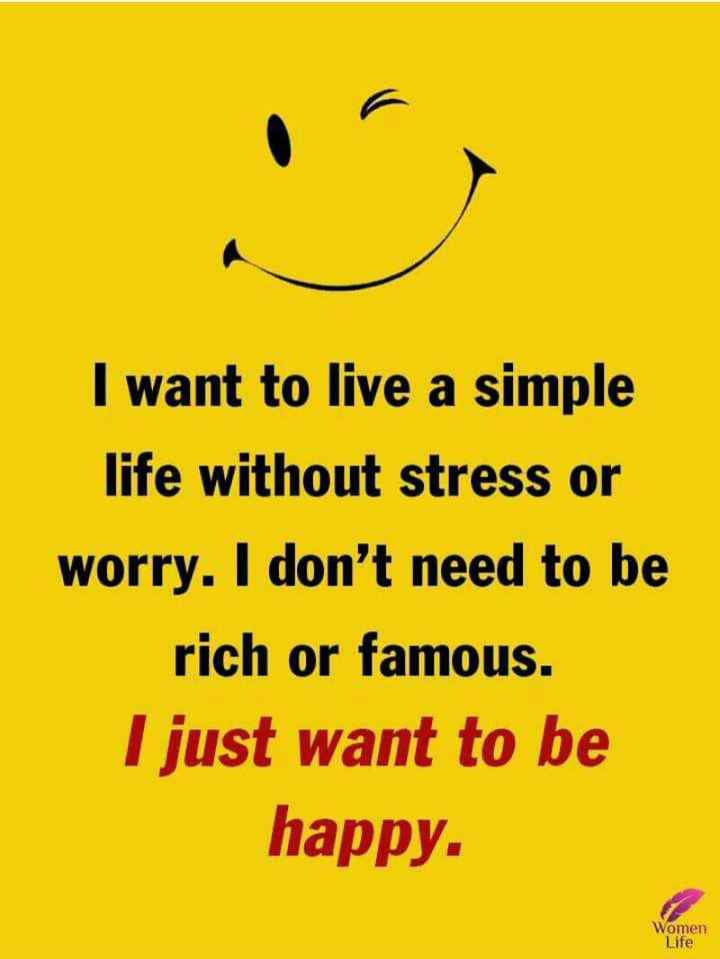 maze vichar - I want to live a simple life without stress or worry . I don ' t need to be rich or famous . I just want to be happy . Women Life - ShareChat