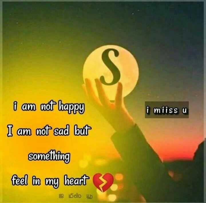 me - i miissu i am not happy I am not sad but something feel in my heart ஐ மிஸ் யூ - ShareChat