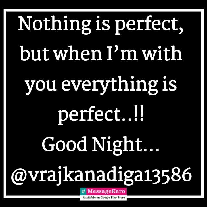 #me & my life - Nothing is perfect , but when I ' m with you everything is perfect . . ! ! Good Night . . . @ vrajkanadiga13586 MessageKaro Available on Google Play Store - ShareChat