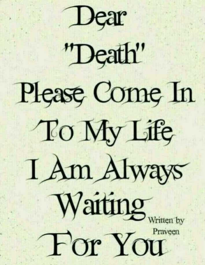 💝 me & my love 💝 - Dear Death Please Come In To My Life I Am Always Waiting water to For You Written by Praveen - ShareChat