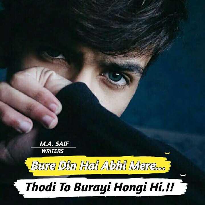 mere bare me  🤔🤔🤔🤔 - M . A . SAIF WRITERS Bure Din Hai Abhi Mere . . . ? Thodi To Burayi Hongi Hi . ! ! - ShareChat