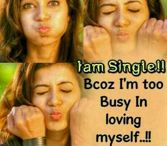 me single...Selflover - tam Single Bcoz I ' m too Busy In loving myself . . ! ! - ShareChat