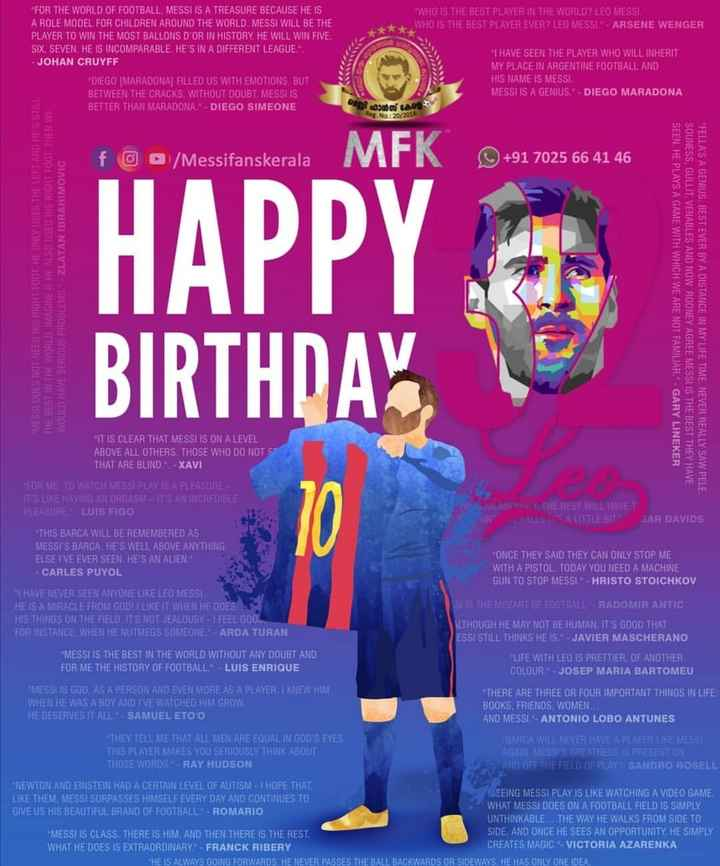 messi😍😘 - WHO IS THE BEST PLAYER IN THE WORLD ? LEO MESSI . WHO IS THE BEST PLAYER EVER ? LEO MESSI ARSENE WENGER * * * FOR THE WORLD OF FOOTBALL MESSI IS A TREASURE BECAUSE HE IS A ROLE MODEL FOR CHILDREN AROUND THE WORLD . MESSI WILL BE THE PLAYER TO WIN THE MOST BALLONS D ' OR IN HISTORY . HE WILL WIN FIVE SIX . SEVEN . HE IS INCOMPARABLE HE ' S IN A DIFFERENT LEAGUE - JOHAN CRUYFF DIEGO MARADONAI FILLED US WITH EMOTIONS . BUT BETWEEN THE CRACKS , WITHOUT DOUBT . MESSIIS BETTER THAN MARADONA . - DIEGO SIMEONE I HAVE SEEN THE PLAYER WHO WILL INHERIT MY PLACE IN ARGENTINE FOOTBALL AND HIS NAME IS MESSI . MESSI IS A GENIUS . - DIEGO MARADONA 103000 No : 20 / 2016 TUIS SHIN LEH ' foo / Messifanskerala + 91 7025 66 41 46 IND BH IDOLEH SILOM 5 : 00 1558 THE BEST IN THE WORLD . IMAGINE IF HE ALSO USED HIS RIGHT FOOTSTHEN WE ZLATAN IBRAHIMOVIC WOULD HAVE SERIOUS PROBLEM HAPPY BIRTHDAY SEEN . HE PLAYS A GAME WITH WHICH WE ARE NOT FAMILIAR . GARY LINEKER SOUNESS , GULLIT VENABLES AND NOW ROONEY AGREE MESSIIS THE BEST THEY HAVE FELLA ' S A GENIUS BEST EVER BY A DISTANCE IN MY LIFE TIME NEVER REALLY SAW PELE IT IS CLEAR THAT MESSIIS ON A LEVEL ABOVE ALL OTHERS . THOSE WHO DO NOT S THAT ARE BLIND . . - XAVI FOR ME TO WATCH NESSE PLAY 15 A PLEASURE IT ' S LIKE HAVING AN ORGASM ITS AN INCREDIBLE THE REST WILL HAVEN PLEASUHE LUIS FIGO BAR DAVIDS THIS BARCA WILL BE REMEMBERED AS MESSIS BARCA HE ' S WELL ABOVE ANYTHING ELSE I ' VE EVER SEEN HE ' S AN ALIEN ONCE THEY SAID THEY CAN ONLY STOP ME CARLES PUYOL WITH A PISTOL . TODAY YOU NEED A MACHINE GUN TO STOP MESSI - HRISTO STOICHKOV I HAVE NEVER SEEN ANYONE LIKE LEO MESSI HE IS A MIRACLE FROM GODT LIKE IT WHEN HE ODES SIIS THE MOZART OF FOOTBALL - RADOMIR ANTIC HIS THINGS ON THE FIELD . ITS NOT JEALOUSY - I FEEL GOOL LTHOUGH HE MAY NOT BE HUMAN , IT ' S GOOD THAT FOR INSTANCE WHEN HE NUTMEGS SOMEONE - ARDA TURAN ESSI STILL THINKS HE IS . - JAVIER MASCHERANO MESS IS THE BEST IN THE WORLD WITHOUT ANY DOUBT AND LIFE WITH LED IS PRETTI