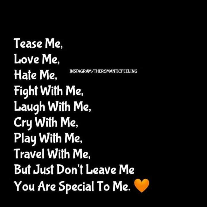 😢miss you♥️ - INSTAGRAM / THEROMANTICFEELING Tease Me , Love Me , Hate Me , Fight With Me , Laugh With Me , Cry With Me , Play With Me , Travel With Me , But Just Don ' t Leave Me You Are Special To Me . - ShareChat