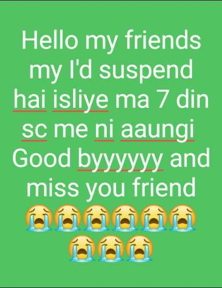 Miss 💘 You  - Hello my friends my I ' d suspend hai isliye ma 7 din sc me ni aaungi Good byyyyyy and miss you friend - ShareChat
