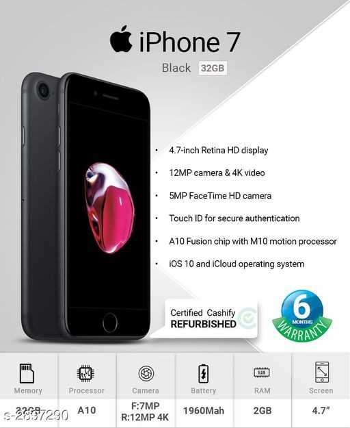 mobile shopping - Ć iPhone 7 Black 32GB • 4 . 7 - inch Retina HD display • 12MP camera & 4K video 5MP FaceTime HD camera Touch ID for secure authentication • A10 Fusion chip with M10 motion processor • iOS 10 and iCloud operating system Certified Cashify REFURBISHED WARR MONTIES BRAND Memory Processor Battery RAM Screen Camera F : 7MP R : 12MP 4K 5 - 2097290 A10 1960 Mah 2GB 4 . 7 - ShareChat