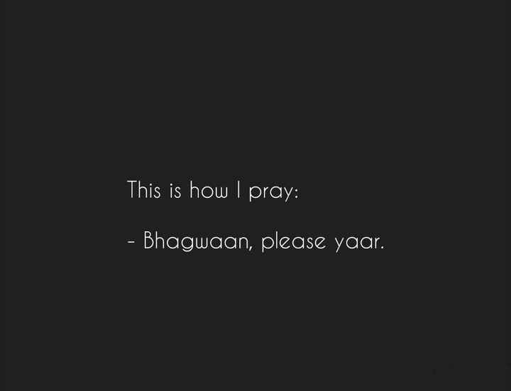 moner kotha.. - This is how I pray : - Bhagwaan , please yaar . - ShareChat
