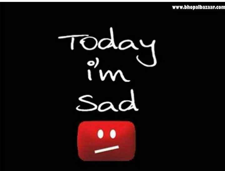 mood  off😫 - www . bhopalbazaar . com Today im sad - ShareChat