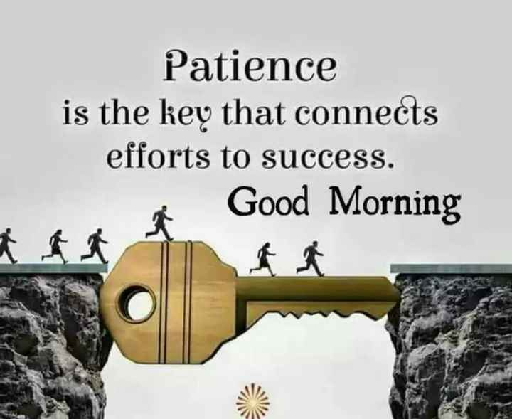 morning - Patience is the key that connects efforts to success . Good Morning - ShareChat
