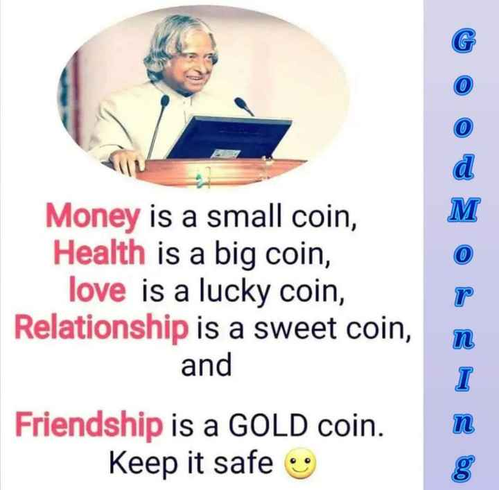 morning - Money is a small coin , Health is a big coin , love is a lucky coin , Relationship is a sweet coin , and Friendship is a GOLD coin . Keep it safe - ShareChat