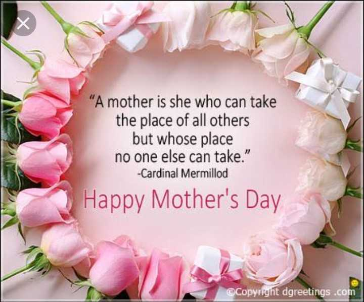 mother's day - A mother is she who can take the place of all others but whose place no one else can take . - Cardinal Mermillod Happy Mother ' s Day © Copyright dgreetings . com - ShareChat