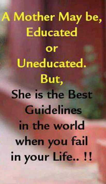 #mother - A Mother May be , Educated or Uneducated . But , She is the Best Guidelines in the world when you fail in your Life . . ! ! - ShareChat